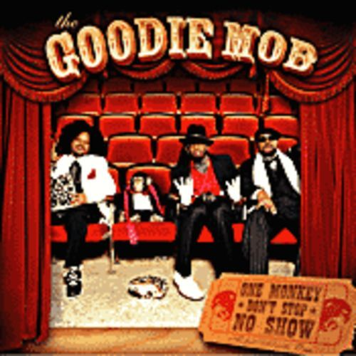 The Goodie Mob's One Monkey Don't Stop No Show.