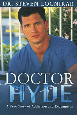 Dr. Steven Locnikar's memoir, Doctor Hyde, describes his life as a drug addict and cosmetic surgeon.