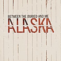 Vocals and guitars fight for metallic primacy on Alaska from Between the Buried and Me.