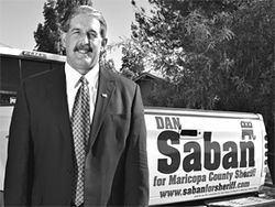 Dan Saban's campaign for sheriff was rocked by the bogus claim leaked  by Arpaio's office.