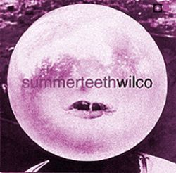Wilco's Summerteeth: Themes of lost love and alienation served with a bubblegum smile.