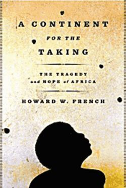 Howard W. French's A Continent for the Taking