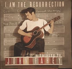 I Am the Resurrection: A Tribute to John Fahey