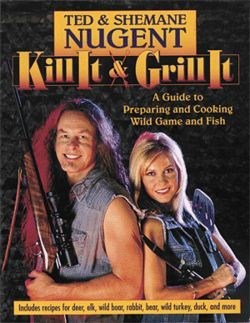 The Nuge&#039;s wild-game guide, Kill It &amp; Grill It.